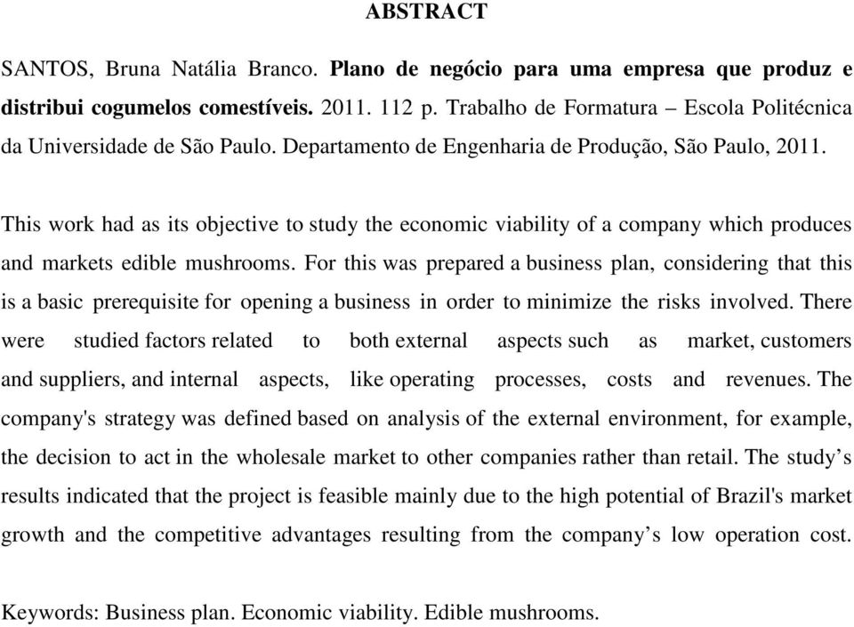 This work had as its objective to study the economic viability of a company which produces and markets edible mushrooms.