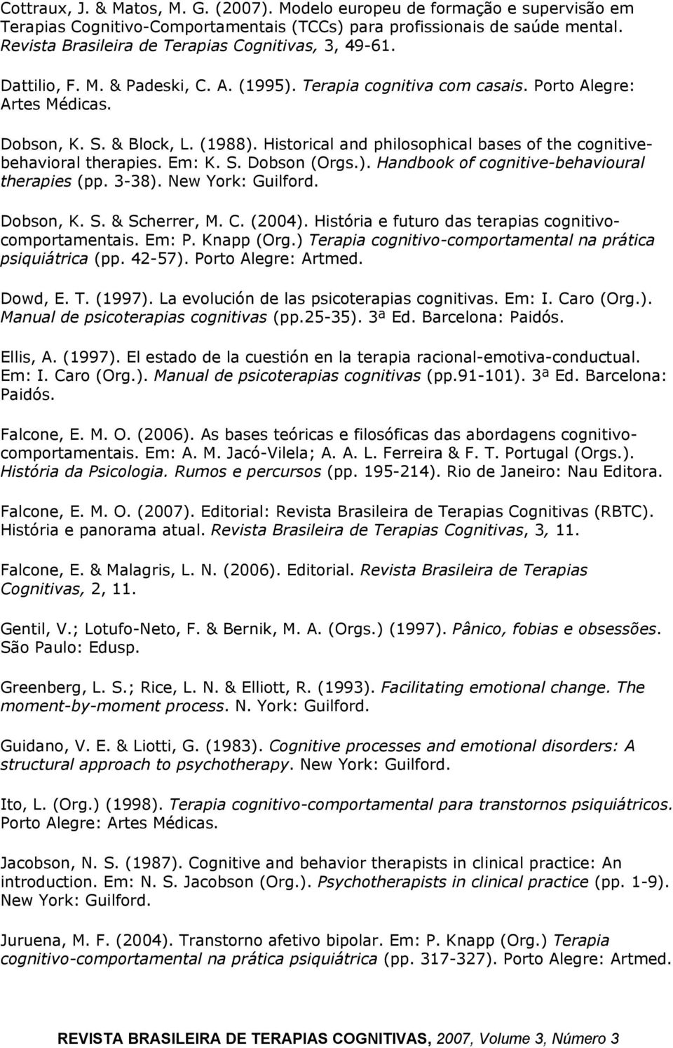 Historical and philosophical bases of the cognitivebehavioral therapies. Em: K. S. Dobson (Orgs.). Handbook of cognitive-behavioural therapies (pp. 3-38). New York: Guilford. Dobson, K. S. & Scherrer, M.