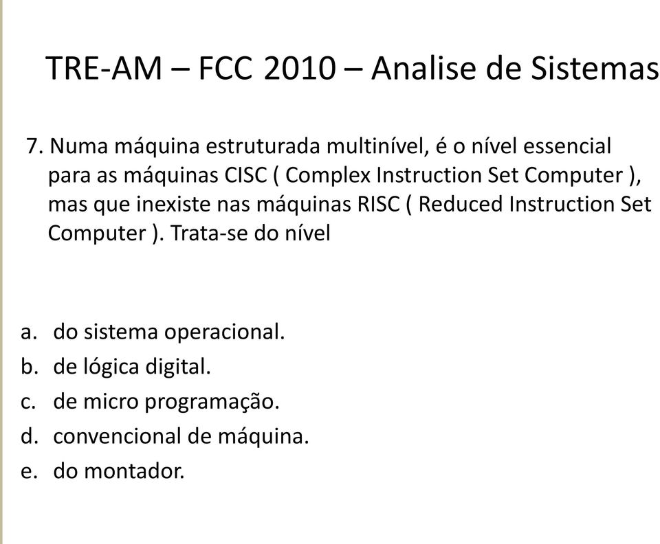 Instruction Set Computer ), mas que inexiste nas máquinas RISC ( Reduced Instruction Set