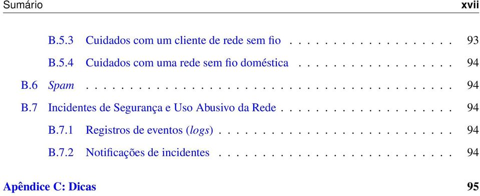 ................... 94 B.7.1 Registros de eventos (logs)........................... 94 B.7.2 Notificações de incidentes.
