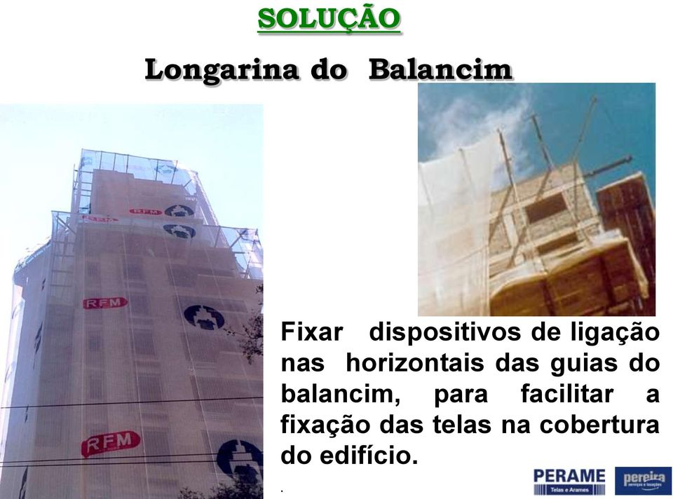 das guias do balancim, para facilitar a