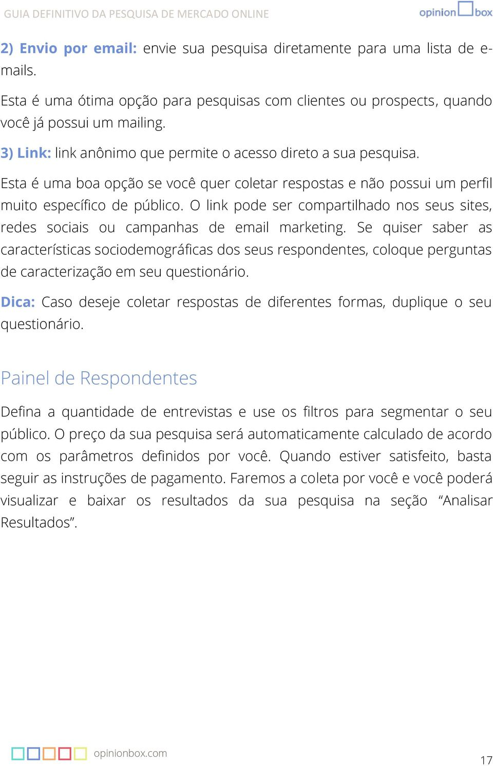 O link pode ser compartilhado nos seus sites, redes sociais ou campanhas de email marketing.