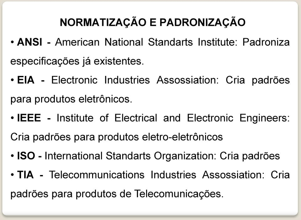 IEEE - Institute of Electrical and Electronic Engineers: Cria padrões para produtos eletro-eletrônicos ISO