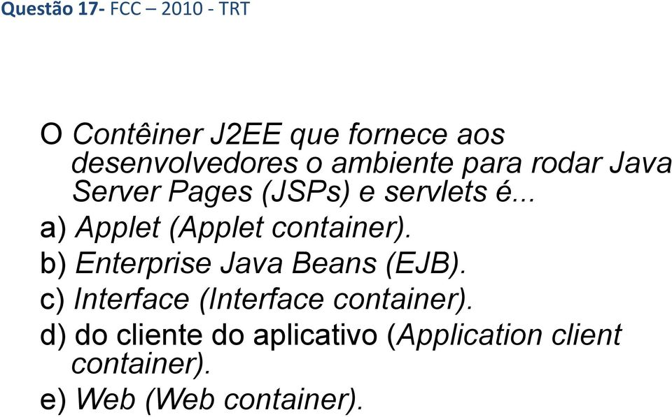 .. a) Applet (Applet container). b) Enterprise Java Beans (EJB).