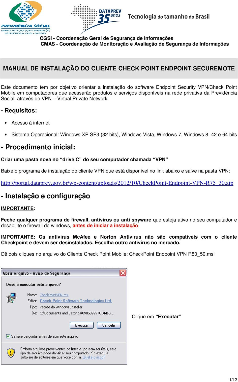 - Requisitos: Acesso à internet Sistema Operacional: Windows XP SP3 (32 bits), Windows Vista, Windows 7, Windows 8 42 e 64 bits - Procedimento inicial: Criar uma pasta nova no drive C do seu