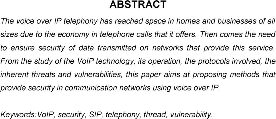 From the study of the VoIP technology, its operation, the protocols involved, the inherent threats and vulnerabilities, this paper