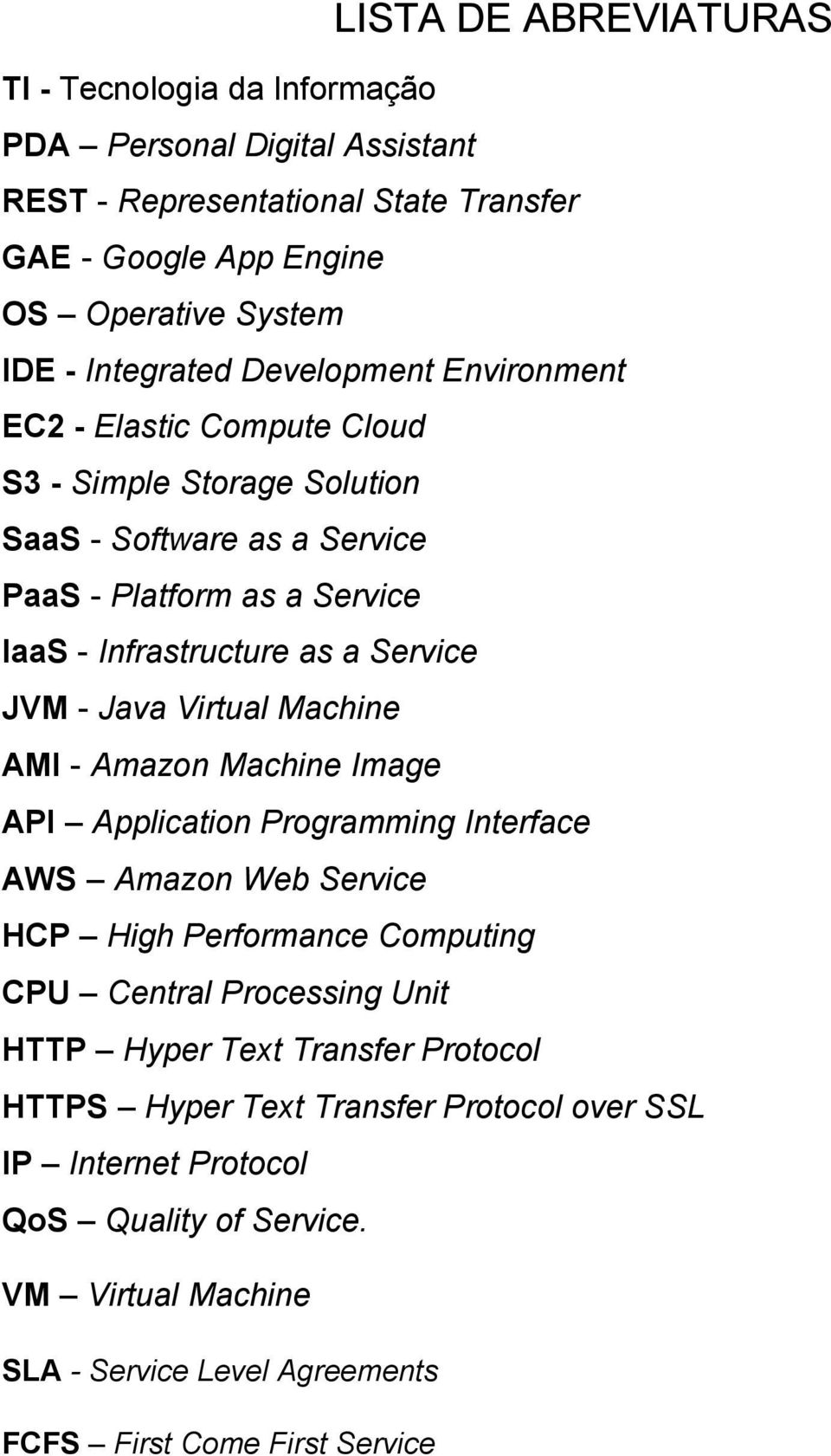 Java Virtual Machine AMI - Amazon Machine Image API Application Programming Interface AWS Amazon Web Service HCP High Performance Computing CPU Central Processing Unit HTTP Hyper Text