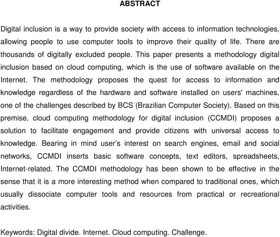 The methodology proposes the quest for access to information and knowledge regardless of the hardware and software installed on users' machines, one of the challenges described by BCS (Brazilian