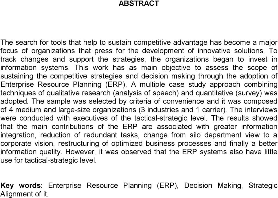 This work has as main objective to assess the scope of sustaining the competitive strategies and decision making through the adoption of Enterprise Resource Planning (ERP).