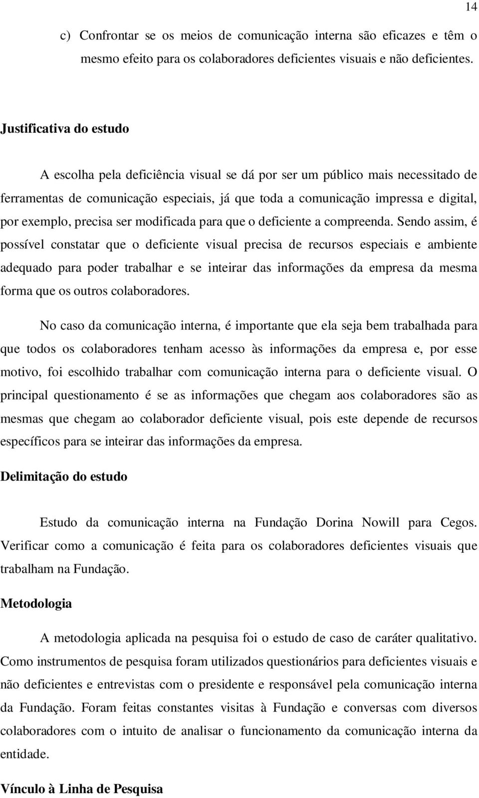 exemplo, precisa ser modificada para que o deficiente a compreenda.