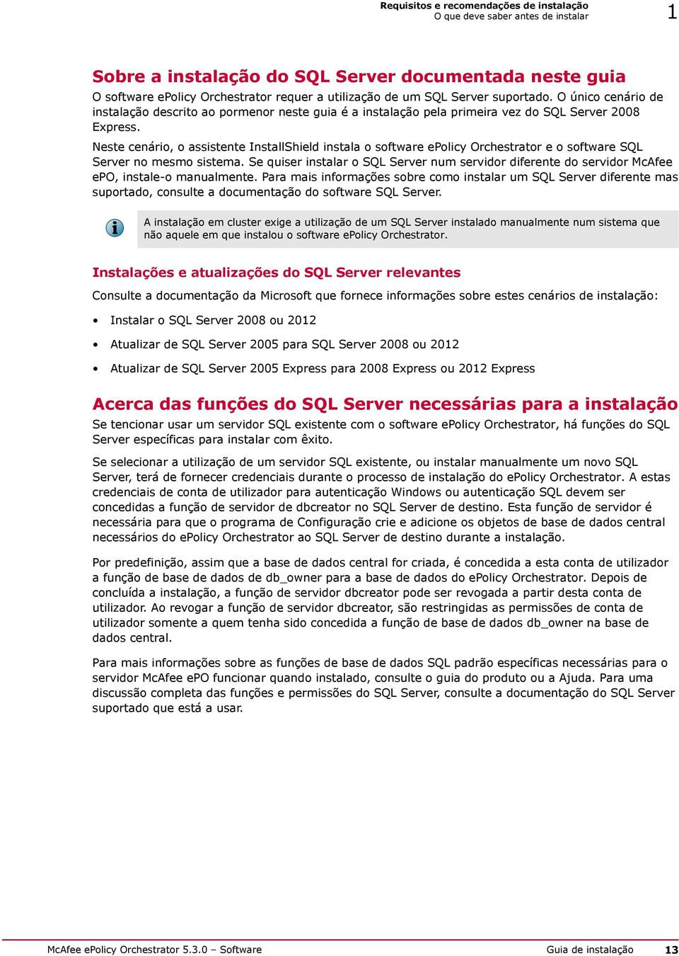 Neste cenário, o assistente InstallShield instala o software epolicy Orchestrator e o software SQL Server no mesmo sistema.