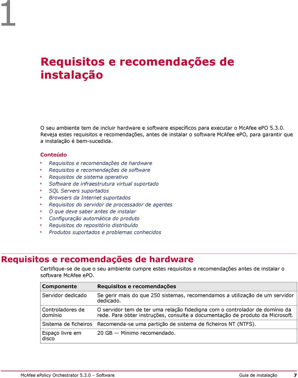 Conteúdo Requisitos e recomendações de hardware Requisitos e recomendações de software Requisitos de sistema operativo Software de infraestrutura virtual suportado SQL Servers suportados Browsers da