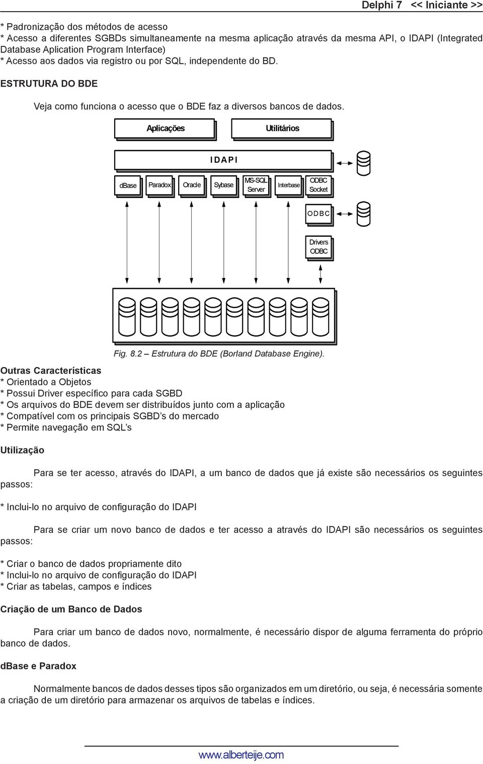 Aplicações Utilitários I D A P I dbase Paradox Oracle Sybase MS-SQL Server Interbase ODBC Socket O D B C Drivers ODBC Fig. 8.2 Estrutura do BDE (Borland Database Engine).