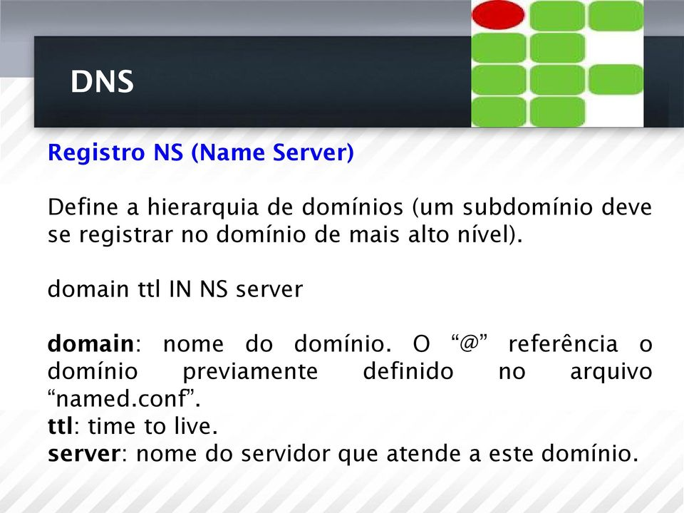 domain ttl IN NS server domain: nome do domínio.