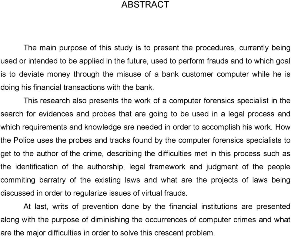 This research also presents the work of a computer forensics specialist in the search for evidences and probes that are going to be used in a legal process and which requirements and knowledge are