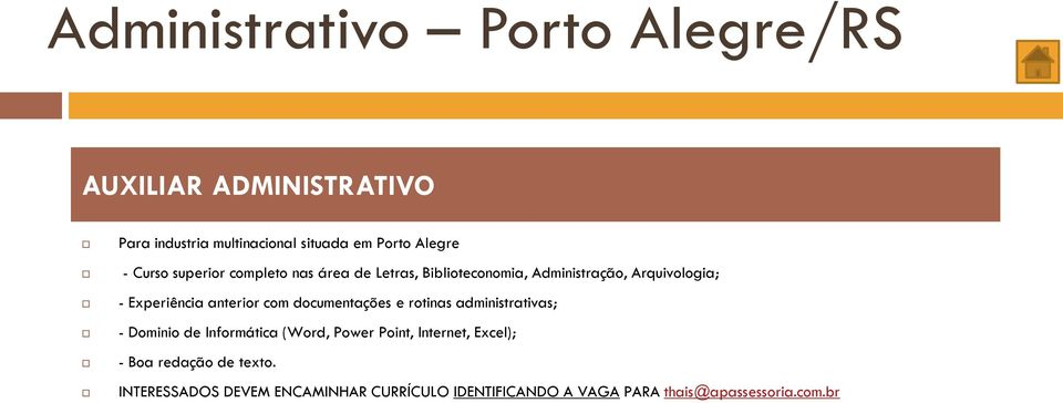 anterior com documentações e rotinas administrativas; - Dominio de Informática (Word, Power Point, Internet,