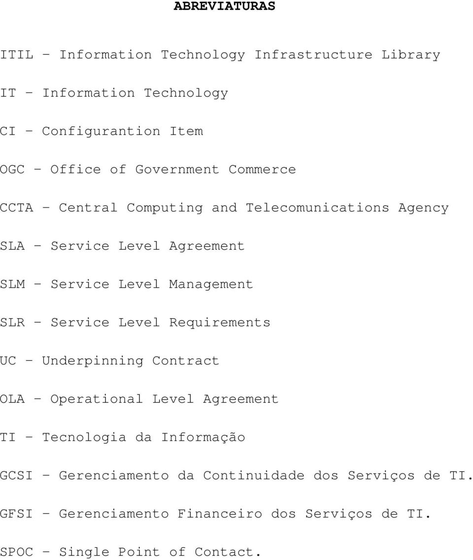 Management SLR Service Level Requirements UC Underpinning Contract OLA Operational Level Agreement TI Tecnologia da Informação