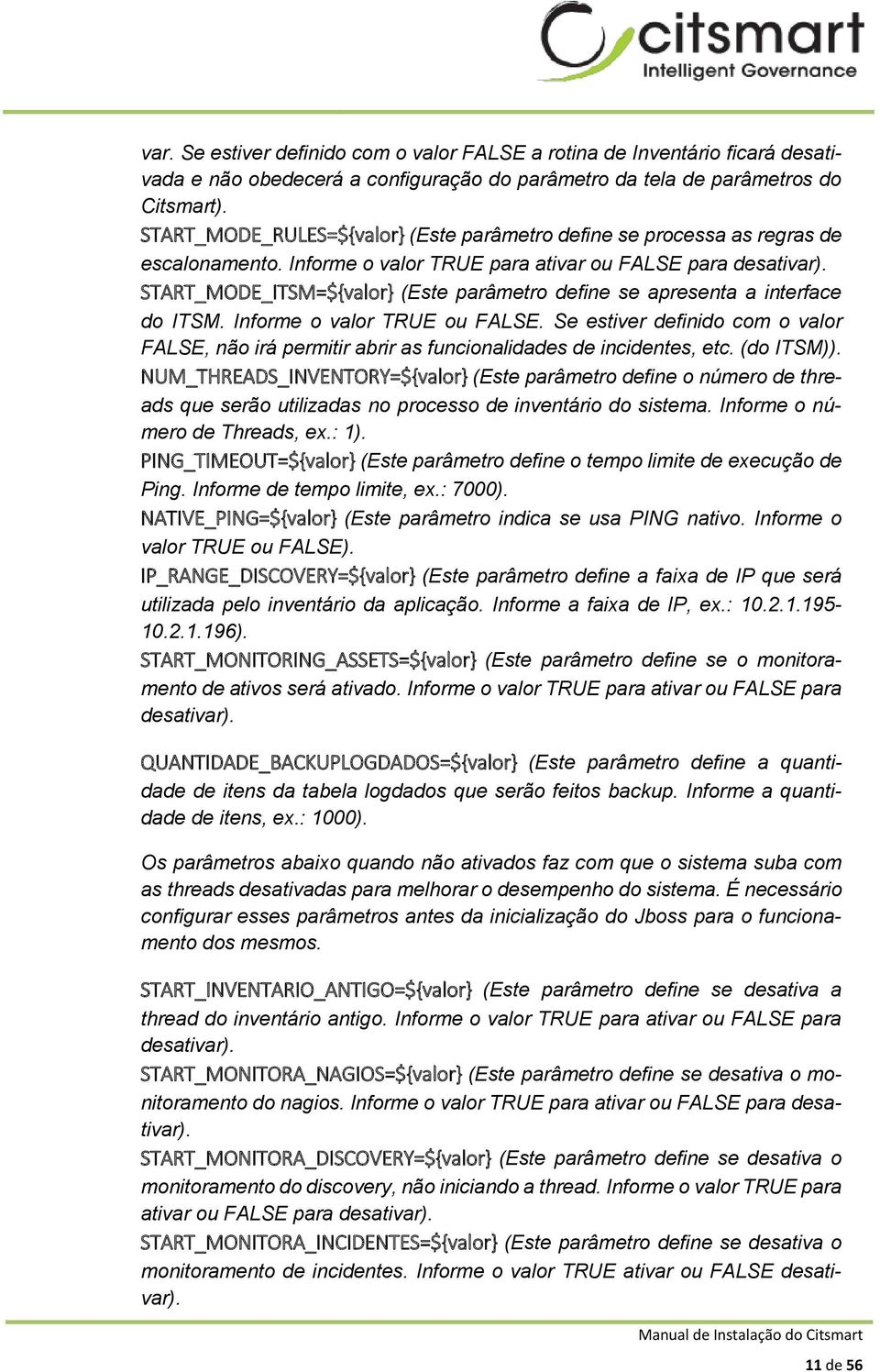 START_MODE_ITSM=${valor} (Este parâmetro define se apresenta a interface do ITSM. Informe o valor TRUE ou FALSE.