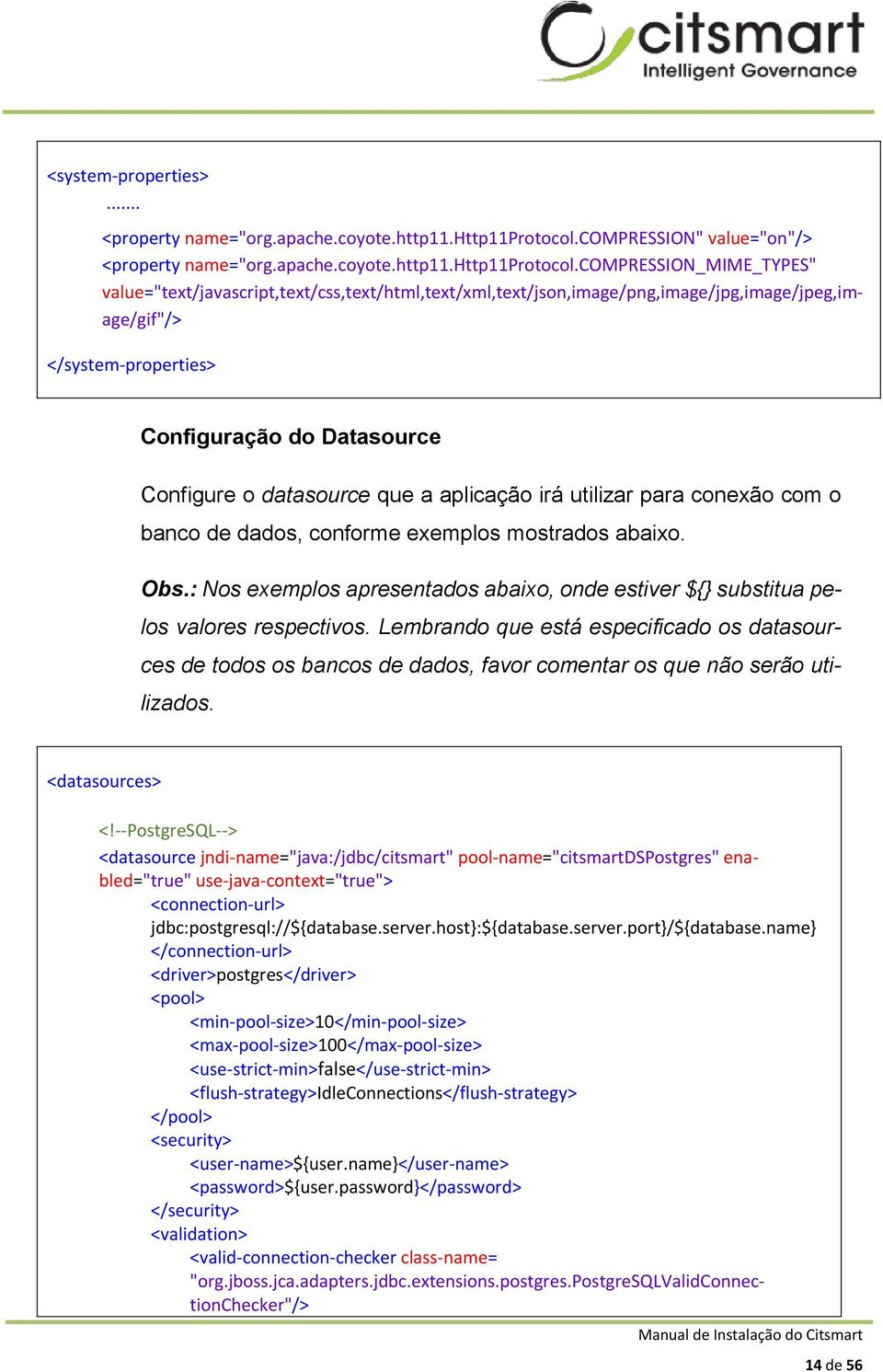 "compression_mime_types"" value=""text/javascript,text/css,text/html,text/xml,text/json,image/png,image/jpg,image/jpeg,image/gif""/> </system-properties> Configuração do Datasource Configure o datasource"