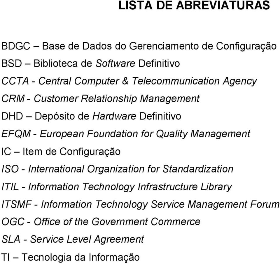 Management IC Item de Configuração ISO - International Organization for Standardization ITIL - Information Technology Infrastructure Library