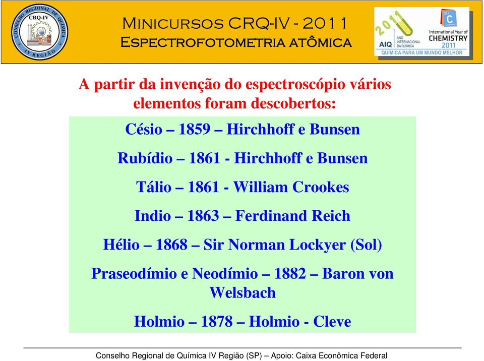 - William Crookes Indio 1863 Ferdinand Reich Hélio 1868 Sir Norman Lockyer