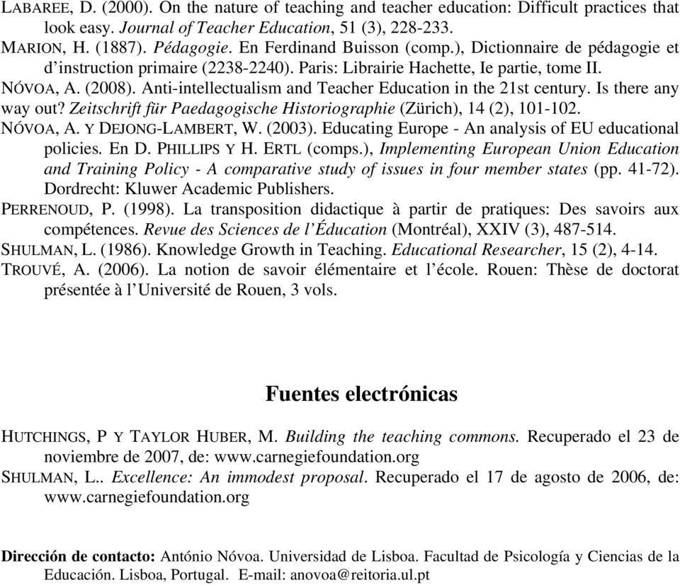 Anti-intellectualism and Teacher Education in the 21st century. Is there any way out? Zeitschrift für Paedagogische Historiographie (Zürich), 14 (2), 101-102. NÓVOA, A. Y DEJONG-LAMBERT, W. (2003).