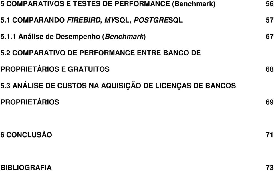2 COMPARATIVO DE PERFORMANCE ENTRE BANCO DE PROPRIETÁRIOS E GRATUITOS 68 5.
