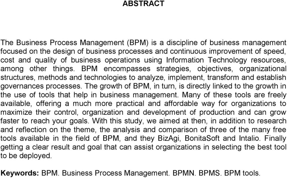 BPM encompasses strategies, objectives, organizational structures, methods and technologies to analyze, implement, transform and establish governances processes.