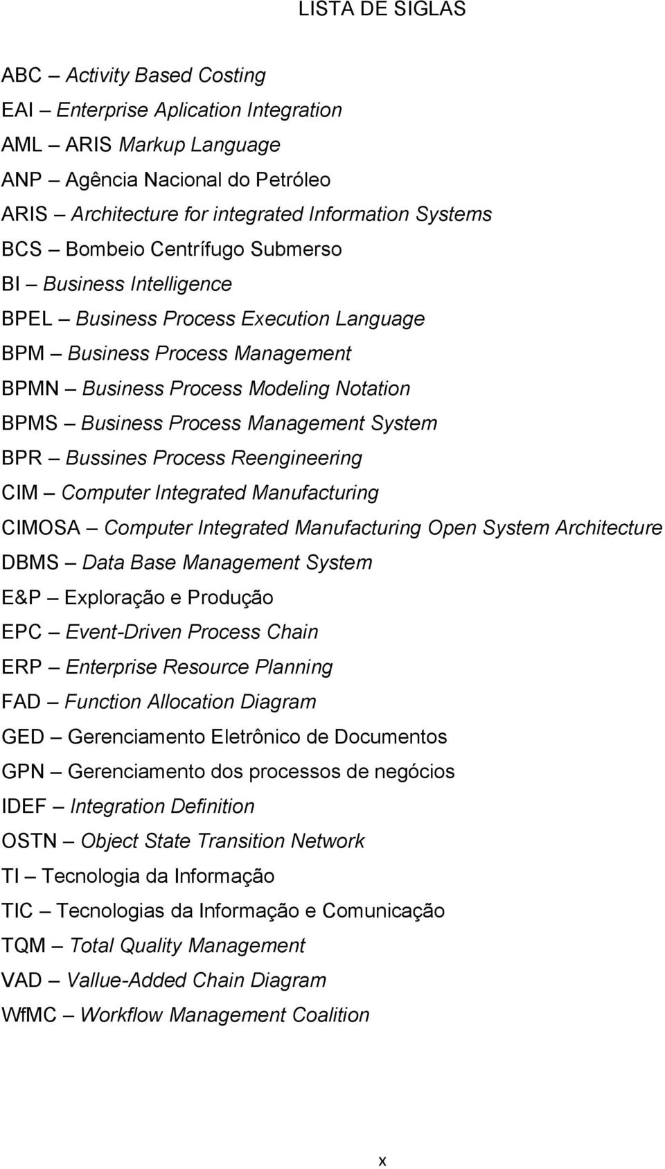 System BPR Bussines Process Reengineering CIM Computer Integrated Manufacturing CIMOSA Computer Integrated Manufacturing Open System Architecture DBMS Data Base Management System E&P Exploração e