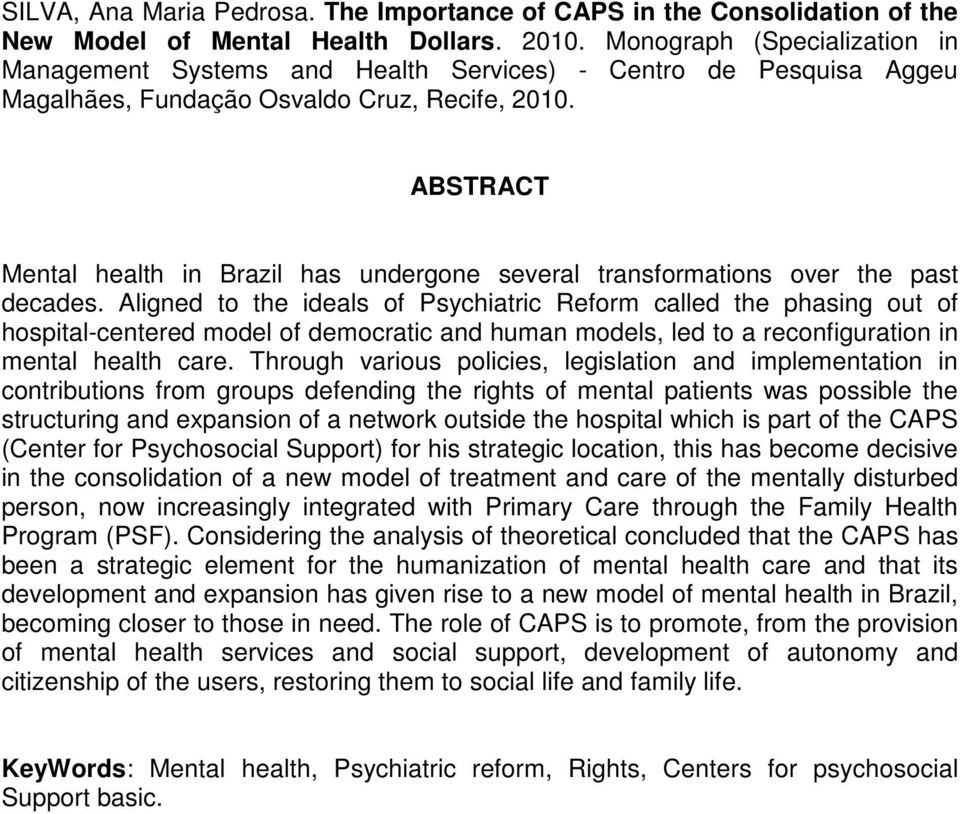 ABSTRACT Mental health in Brazil has undergone several transformations over the past decades.