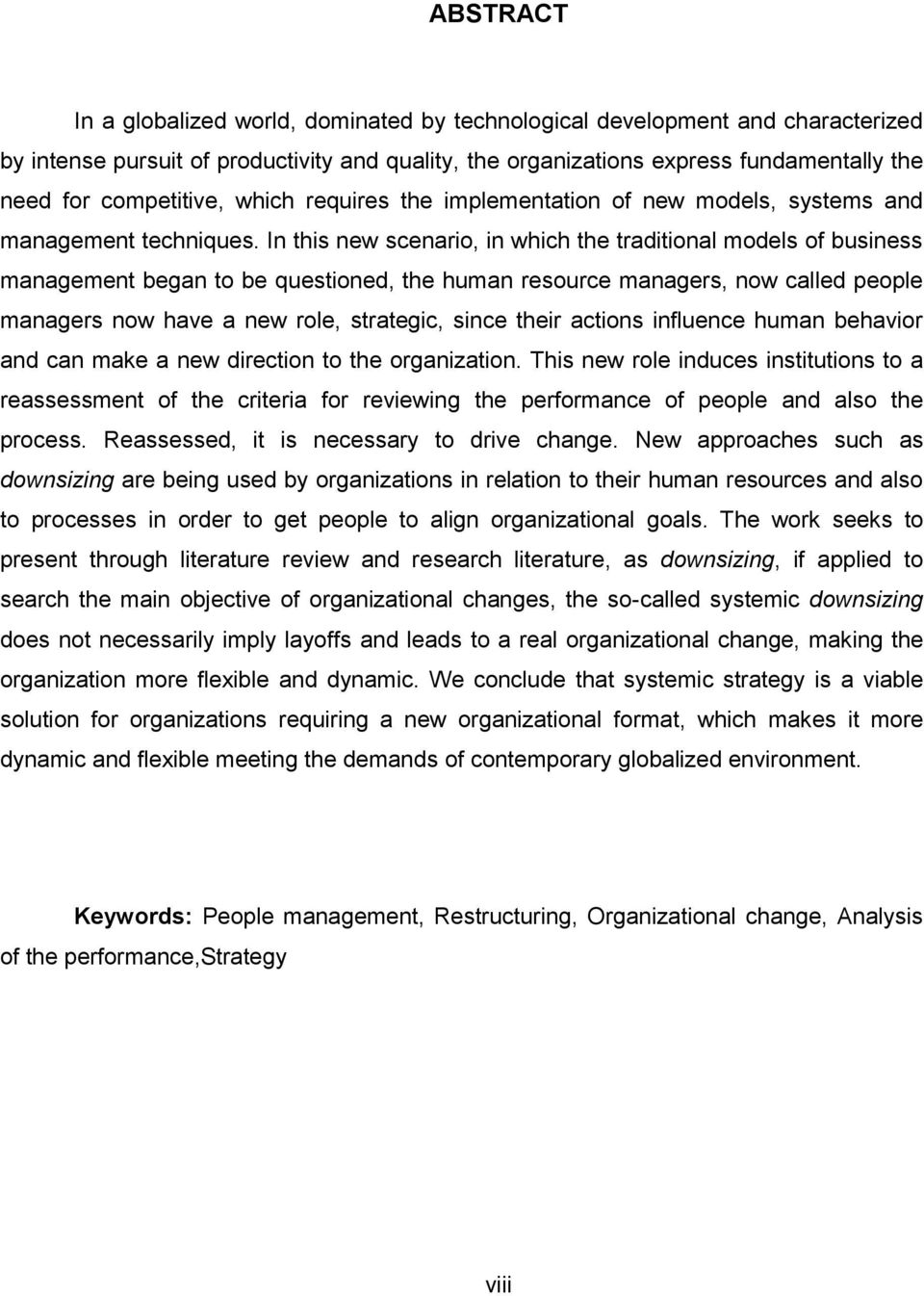 In this new scenario, in which the traditional models of business management began to be questioned, the human resource managers, now called people managers now have a new role, strategic, since