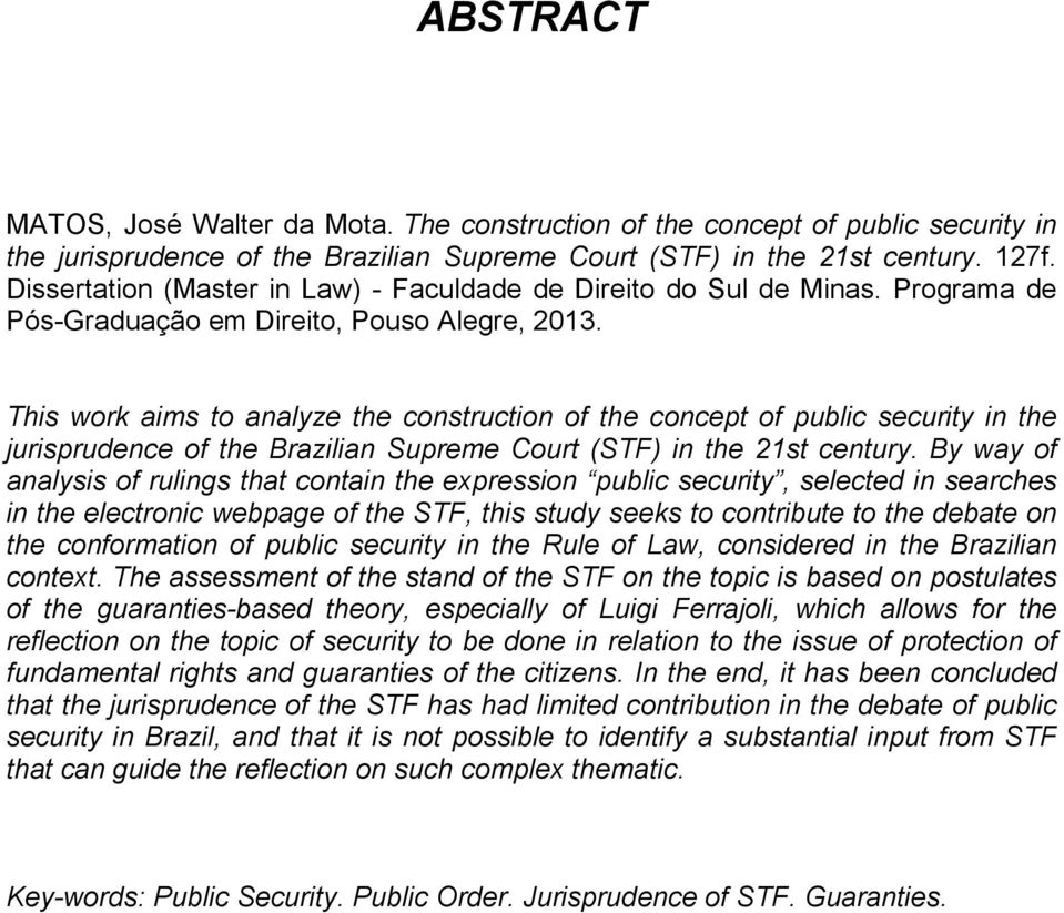 This work aims to analyze the construction of the concept of public security in the jurisprudence of the Brazilian Supreme Court (STF) in the 21st century.