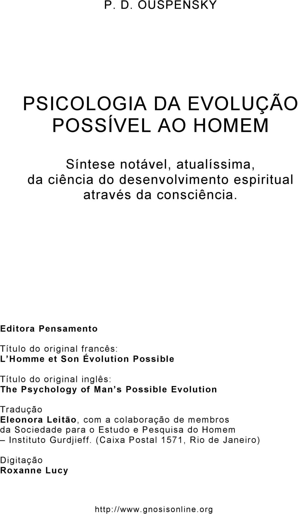 Editora Pensamento Título do original francês: L Homme et Son Évolution Possible Título do original inglês: The Psychology of