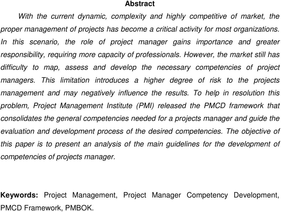 However, the market still has difficulty to map, assess and develop the necessary competencies of project managers.