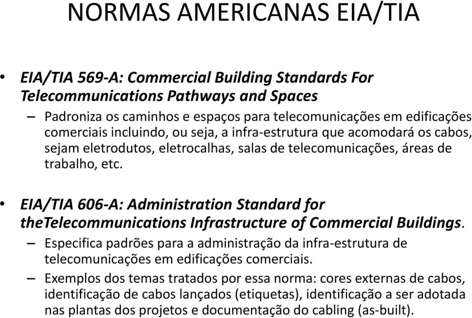 EIA/TIA 606-A: Administration Standard for thetelecommunications Infrastructure of Commercial Buildings.