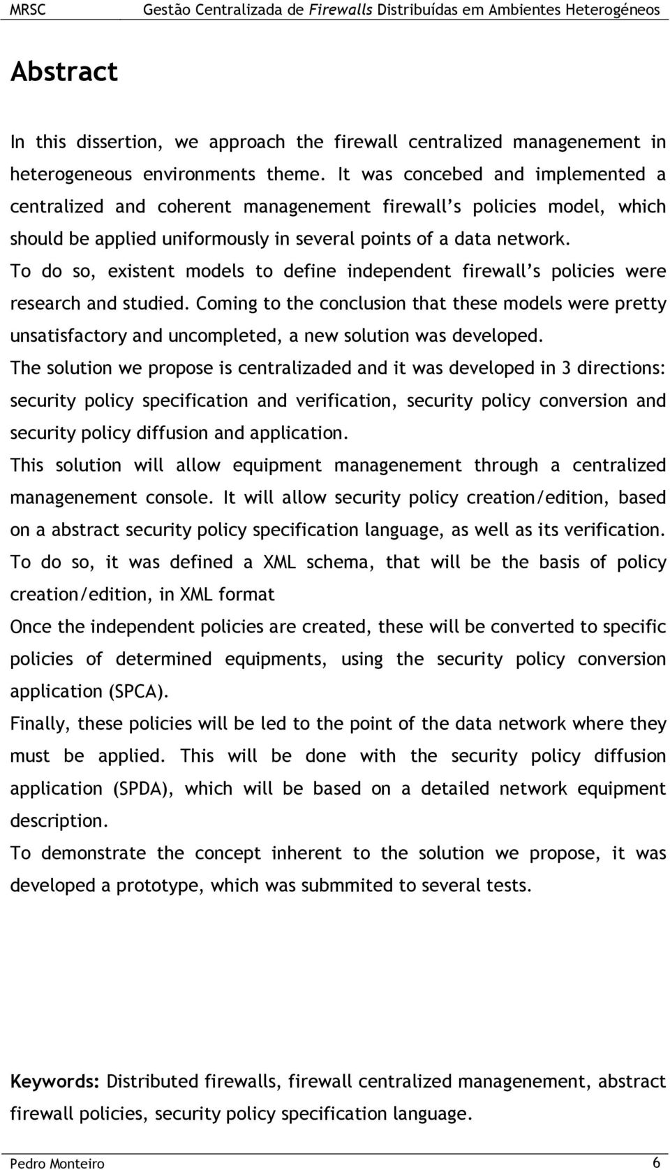 To do so, existent models to define independent firewall s policies were research and studied.