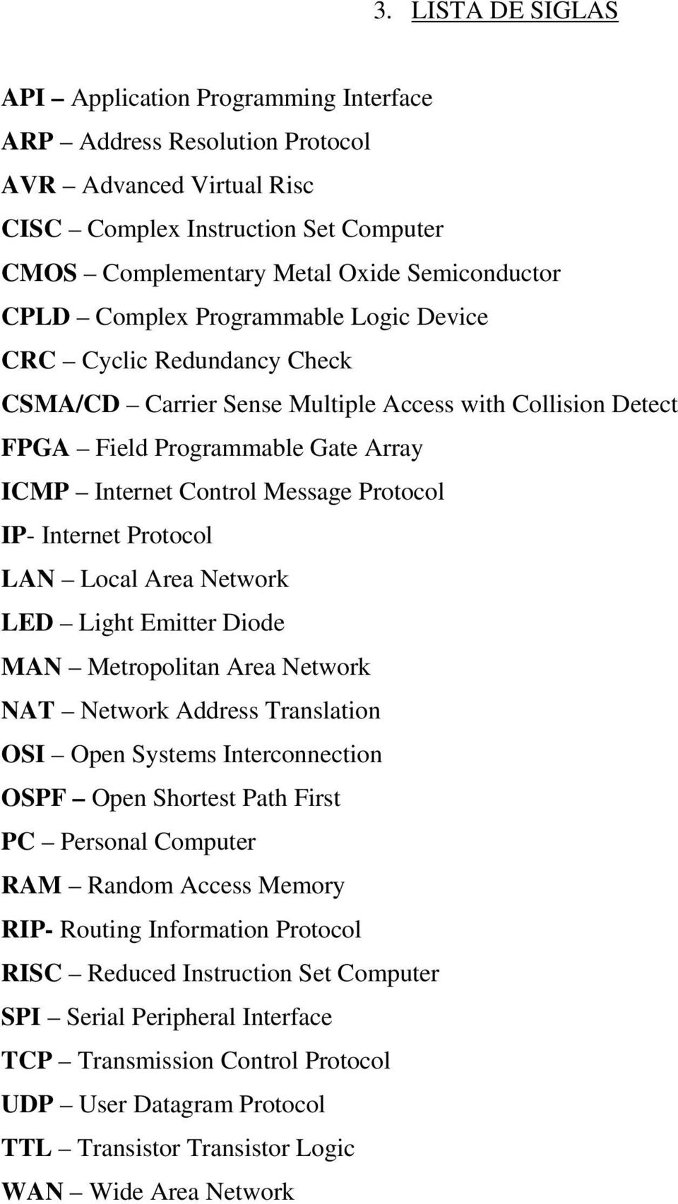 Protocol IP- Internet Protocol LAN Local Area Network LED Light Emitter Diode MAN Metropolitan Area Network NAT Network Address Translation OSI Open Systems Interconnection OSPF Open Shortest Path