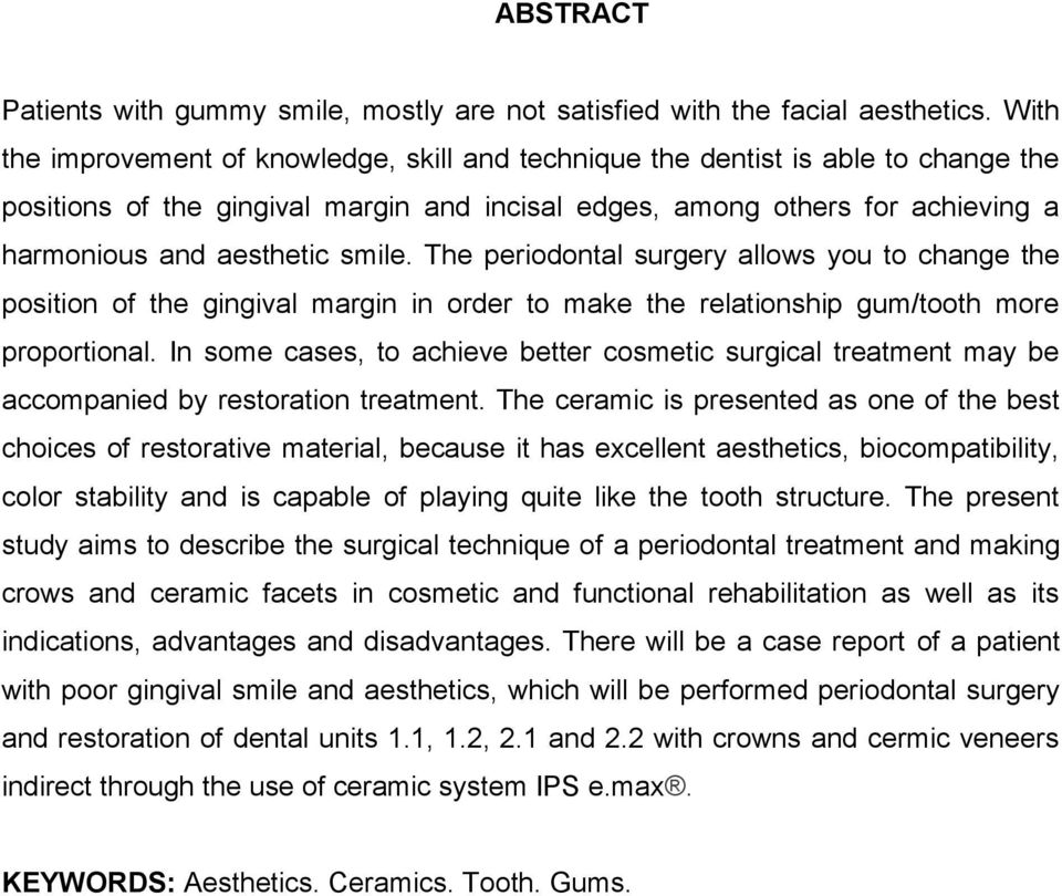 smile. The periodontal surgery allows you to change the position of the gingival margin in order to make the relationship gum/tooth more proportional.