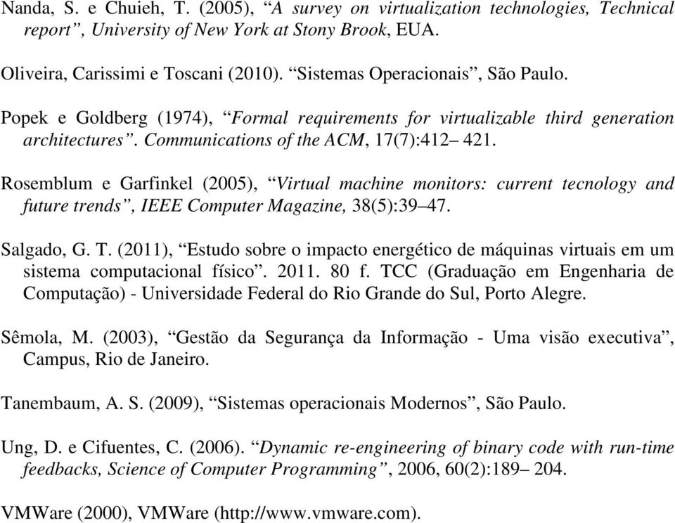 Rosemblum e Garfinkel (2005), Virtual machine monitors: current tecnology and future trends, IEEE Computer Magazine, 38(5):39 47. Salgado, G. T.