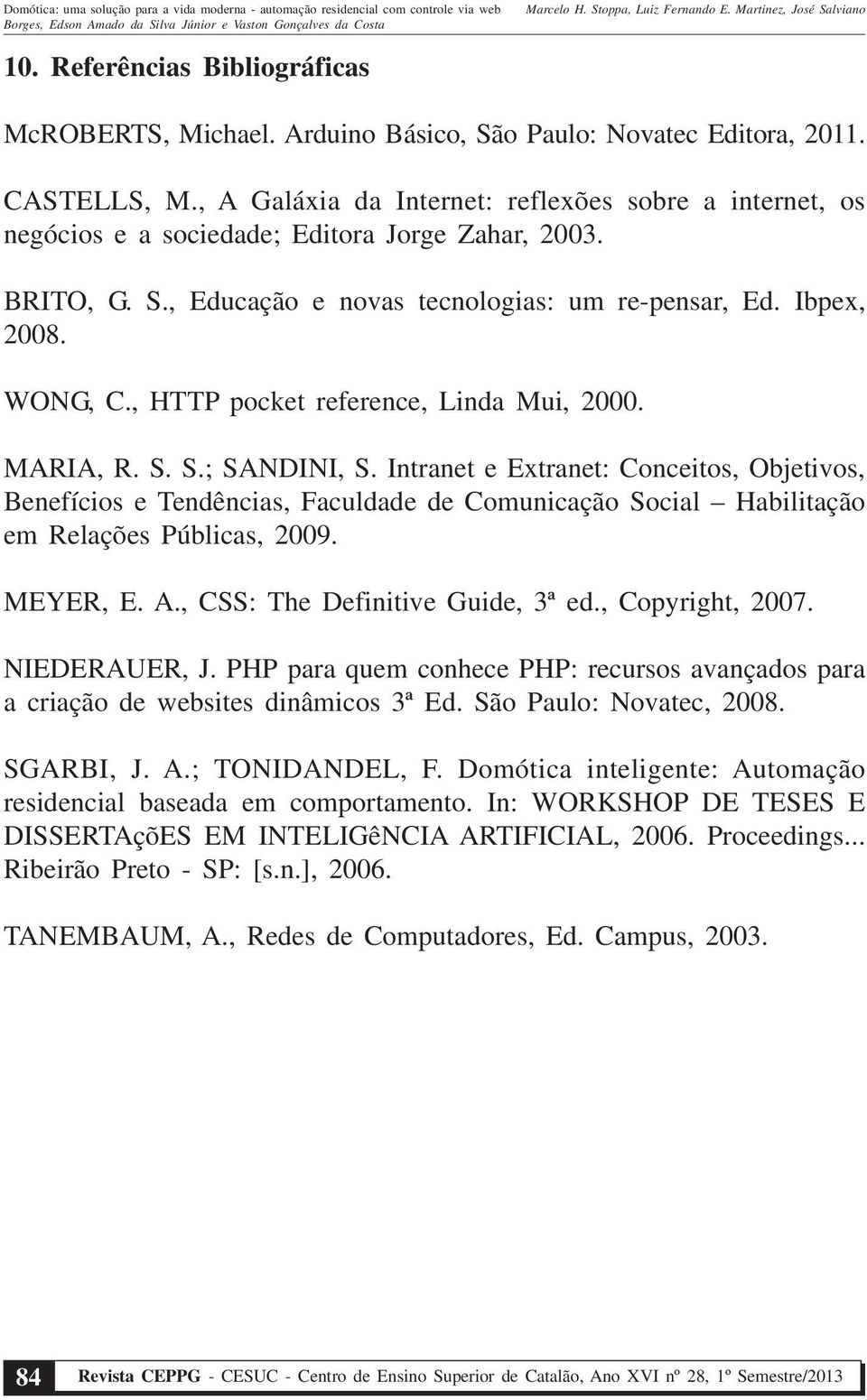 , HTTP pocket reference, Linda Mui, 2000. MARIA, R. S. S.; SANDINI, S.