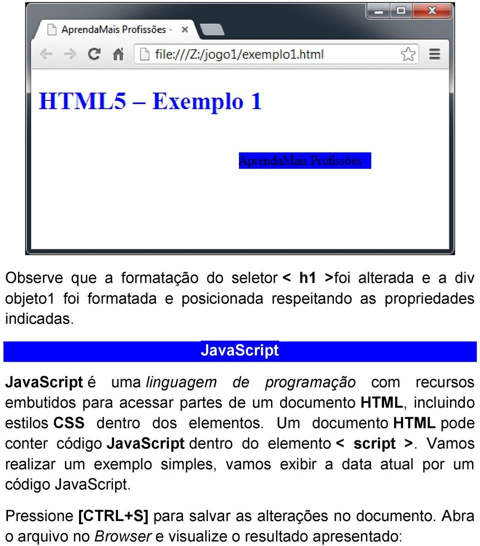dos elementos. Um documento HTML pode conter código JavaScript dentro do elemento < script >.
