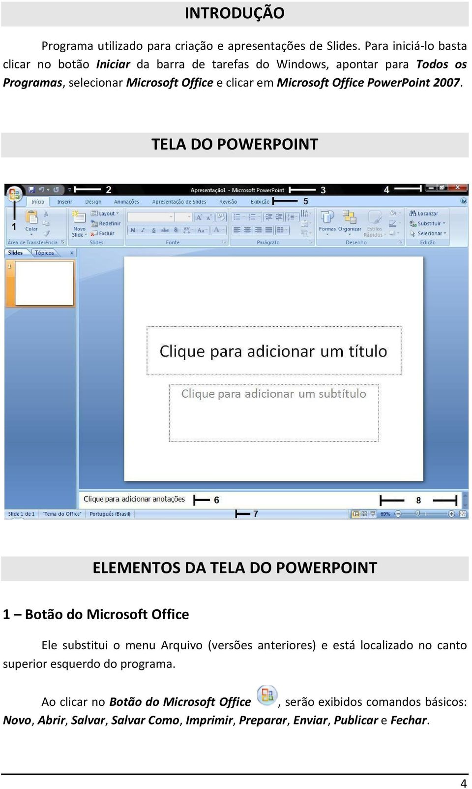 em Microsoft Office PowerPoint 2007.