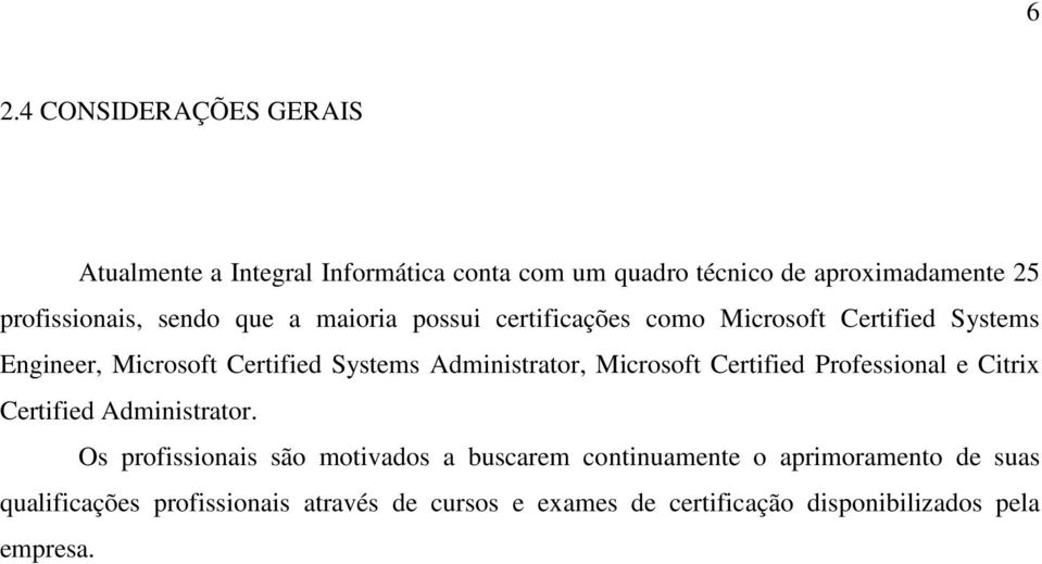 Administrator, Microsoft Certified Professional e Citrix Certified Administrator.