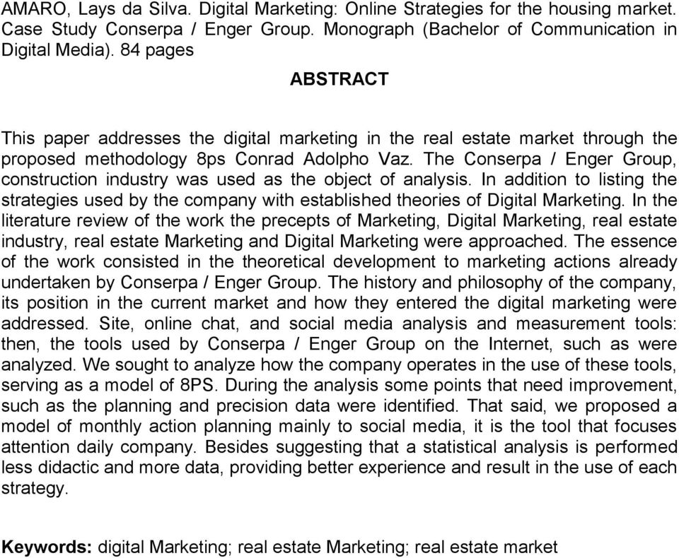 The Conserpa / Enger Group, construction industry was used as the object of analysis. In addition to listing the strategies used by the company with established theories of Digital Marketing.