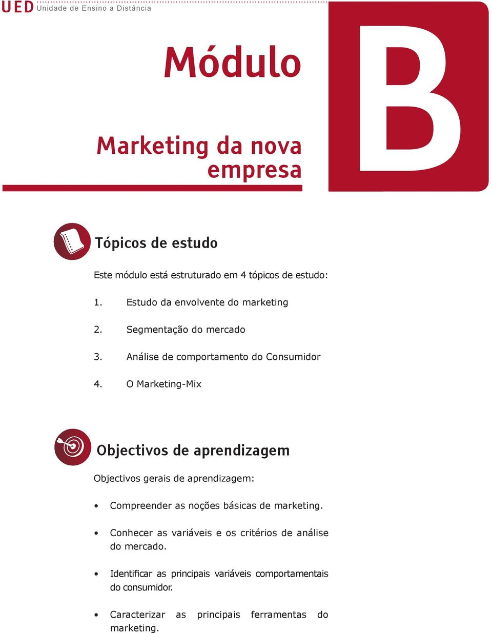 O Marketing-Mix o Objectivos de aprendizagem Objectivos gerais de aprendizagem: Compreender as noções básicas de marketing.