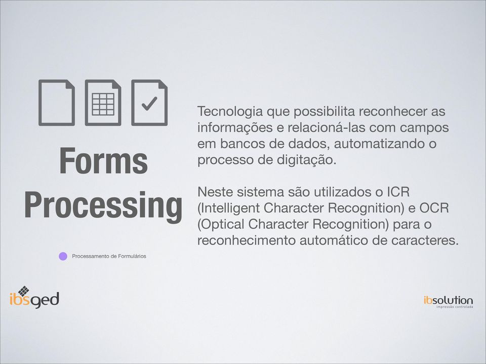 Neste sistema são utilizados o ICR (Intelligent Character Recognition) e OCR (Optical