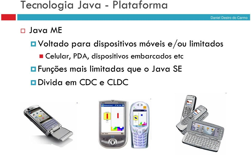 Celular, PDA, dispositivos embarcados etc