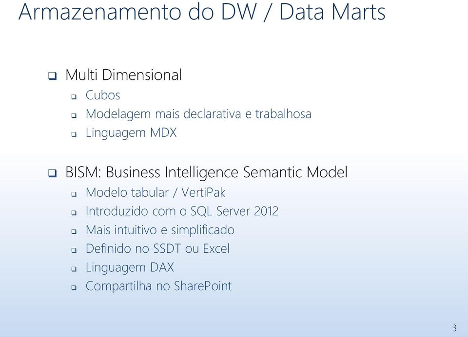 Model Modelo tabular / VertiPak Introduzido com o SQL Server 2012 Mais