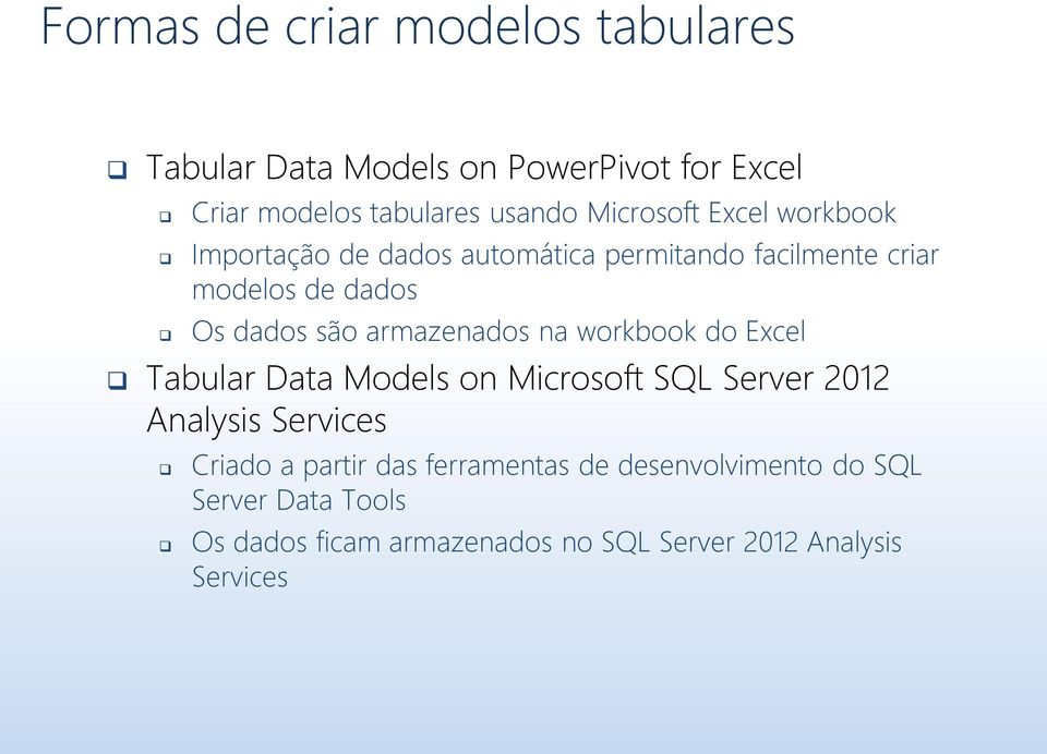 armazenados na workbook do Excel Tabular Data Models on Microsoft SQL Server 2012 Analysis Services Criado a partir