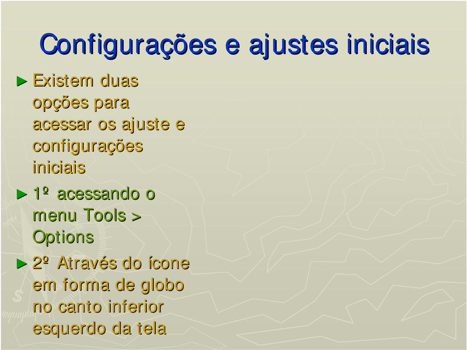 acessando o menu Tools > Options 2º Através s do
